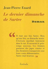 Le dernier dimanche de Sartre. Précédé de Pas vieux. Suivi de Ceci n'est pas une oraison