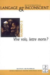 Langage & inconscient. n° 3, Vive voix, lettre morte ?