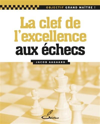 La clef de l'excellence aux échecs