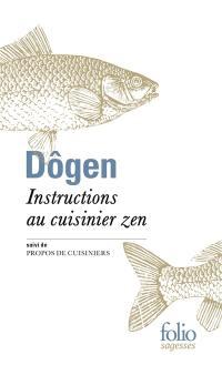 Instructions au cuisinier zen; Tenzo kyôkun; Suivi de Propos de cuisiniers