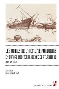 Les outils de l'activité portuaire en Europe méditerranéenne et atlantique