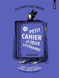 Petit cahier de jeux littéraires. Vol. 2. Sept familles, pendu, mots croisés et autres défis savoureux