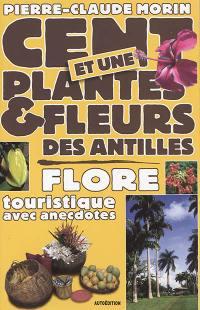 Cent et une plantes et fleurs des Antilles