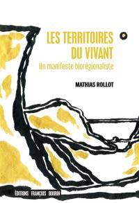 Les territoires du vivant : un manifeste biorégionaliste
