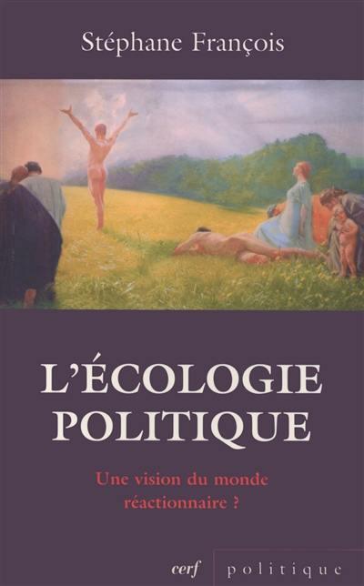 L'écologie politique : une vision du monde réactionnaire ? : réflexions sur le positionnement idéologique de quelques valeurs