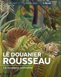 Le Douanier Rousseau : le voyageur immobile