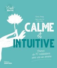Calme et intuitive : chemin de 70 méditations vers une vie sereine