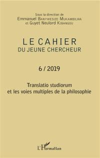 Le cahier du jeune chercheur. n° 6, Translatio studiorum et les voies multiples de la philosophie