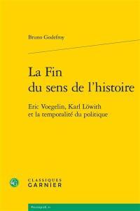 La fin du sens de l'histoire : Eric Voegelin, Karl Löwith et la temporalité du politique