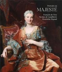Portraits en majesté : François de Troy, Nicolas de Largillière, Hyacinthe Rigaud