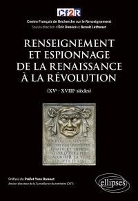 Renseignement et espionnage de la Renaissance à la Révolution : XVe-XVIIIe siècles