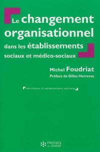 Le changement organisationnel dans les établissements sociaux et médico-sociaux