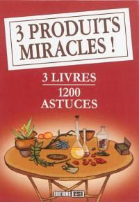 3 produits miracles !