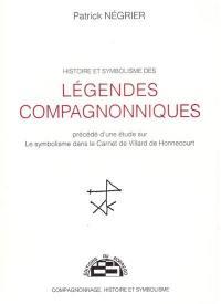 Histoire et symbolisme des légendes compagnonniques