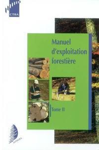 Manuel d'exploitation forestière. Volume 2,