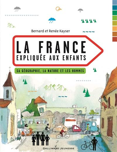 La France expliquée aux enfants : sa géographie, la nature et les hommes