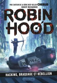 Robin Hood. Vol. 1. Hacking, braquage et rébellion