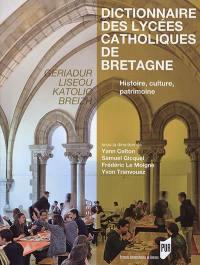 Dictionnaire des lycées catholiques de Bretagne : histoire, culture, patrimoine. Geriadur liseoù katolic Breizh
