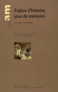Enjeux d'histoire, jeux de mémoire : les usages du passé juif