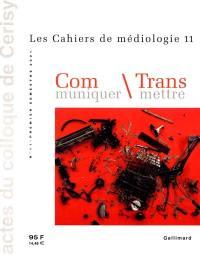 Cahiers de médiologie (Les). n° 11, Communiquer, transmettre
