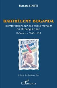 Barthélemy Boganda. Volume 1, 1946-1953