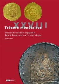 Trésors monétaires. Volume 28, Trésors de monnaies espagnoles dans la France des XVIIe et XVIIIe siècles