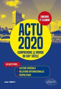 Actu 2020, comprendre le monde du XXIe siècle