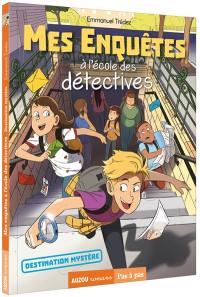 Mes enquêtes à l'école des détectives. Volume 2, Destination mystère