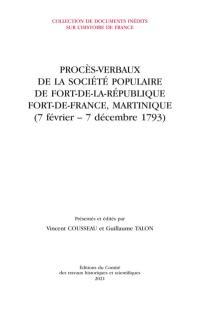 Procès-verbaux de la Société populaire de Fort-de-la-République Fort-de-France, Martinique (7 février-7 décembre 1793)