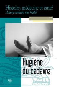 Histoire, médecine et santé = History, medicine and health, n° 16. Hygiène du cadavre