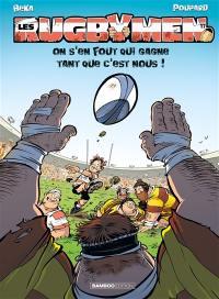 Les rugbymen. Volume 17, On s'en fout qui gagne tant que c'est nous !