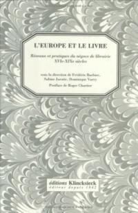 L'Europe et le livre : réseaux et pratiques du négoce de librairie XVIe-XIXe siècles