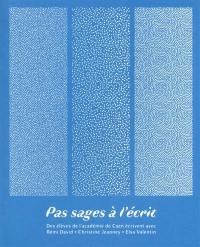 Pas sages à l'écrit, Des élèves de l'académie de Caen écrivent avec Rémi David, Christine Jeanney, Elsa Valentin
