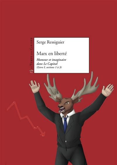 Marx en liberté : humour et imaginaire dans Le capital (Livre I, sections 1 à 3)