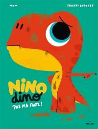 Nino dino, Pas ma faute !