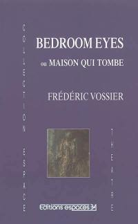 Bedroom eyes ou Maison qui tombe