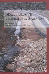 Israël-Palestine, l'illusion de la séparation