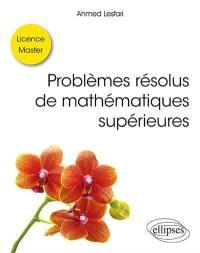 Problèmes résolus de mathématiques supérieures