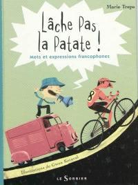 Lâche pas la patate ! : mots et expressions francophones