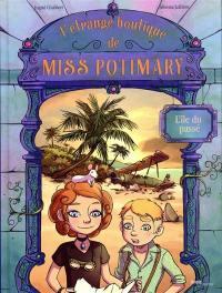 L'étrange boutique de Miss Potimary. Volume 3, L'île du passé