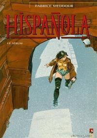 Hispanola. Volume 1, Le sérum