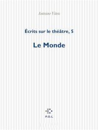 Ecrits sur le théâtre. Volume 5, Le monde