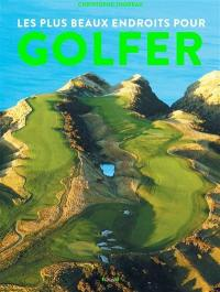Les plus beaux endroits pour golfer
