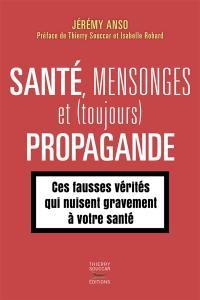 Santé, mensonges et (toujours) propagande. Volume 2,