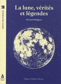La Lune, vérités et légendes