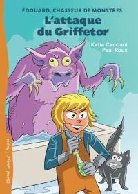 Édouard, chasseur de monstres. Volume 1, L'attaque du Griffetor