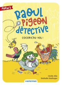 Raoul Pigeon détective. Vol. 2. Cocoric'au vol !