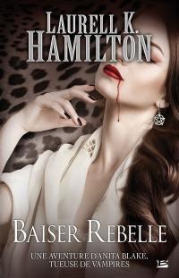 Une aventure d'Anita Blake, tueuse de vampires. Volume 21, Baiser rebelle