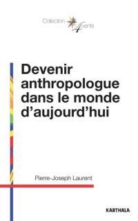 Devenir anthropologue dans le monde aujourd'hui