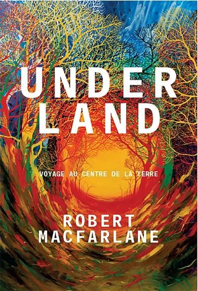 Underland : voyage au centre de la Terre
